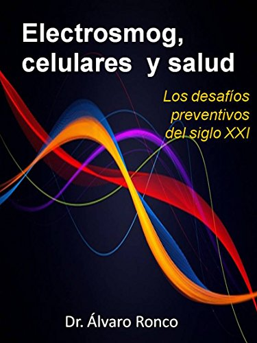 Electrosmog, celulares y salud: Los desafíos preventivos del siglo XXI (Spanish Edition)