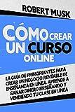 Cómo Crear un Curso Online: La Guía de Principiantes para Crear...