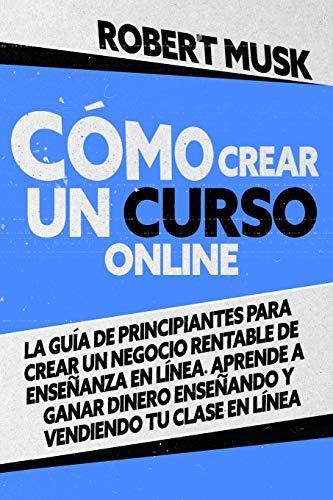 Cómo Crear un Curso Online: La Guía de Principiantes para...