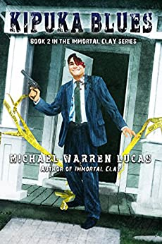 Kipuka Blues (Immortal Clay Book 2) by [Michael Warren Lucas]