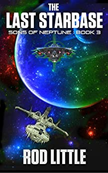 The Last Starbase (Sons of Neptune Book 3) by [Rod Little]