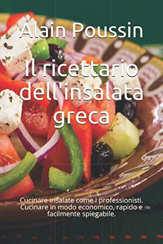 Il ricettario dell'insalata greca: Cucinare insalate come i professionisti. Cucinare in modo economico, rapido e facilmente spiegabile.