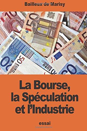 La Bourse, la Spéculation et l'Industrie
