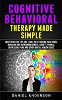 Cognitive Behavioral Therapy Made Simple: Most Effective Tips and Tricks to Retraining Your Brain, Managing and Overcoming Stress, Anxiety, Phobias, Depression, Panic and Other Mental Health Issues (Mastery Emotional Intelligence and Soft Skills)