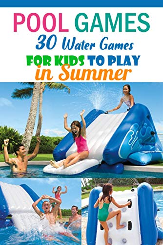 Pool Games: 30 Water Games for Kids to Play in Summer : Gift for Holiday (English Edition)