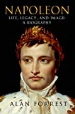 Napoleon: Life, Legacy, and Image: A Biography (ST. MARTIN'S PR)