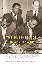 The Business of Black Power: Community Development, Capitalism, and Corporate Responsibility in Postwar America