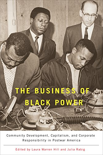 Compare Textbook Prices for The Business of Black Power: Community Development, Capitalism, and Corporate Responsibility in Postwar America 1 Edition ISBN 9781580464406 by Warren Hill, Laura,Rabig, Julia