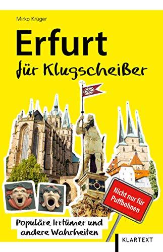 Erfurt für Klugscheißer: Populäre Irrtümer und andere Wahrheiten (Thüringen Bibliothek)