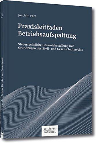 Praxisleitfaden Betriebsaufspaltung: Steuerrechtliche Gesamtdarstellung mit Grundzügen des Zivil- und Gesellschaftsrechts