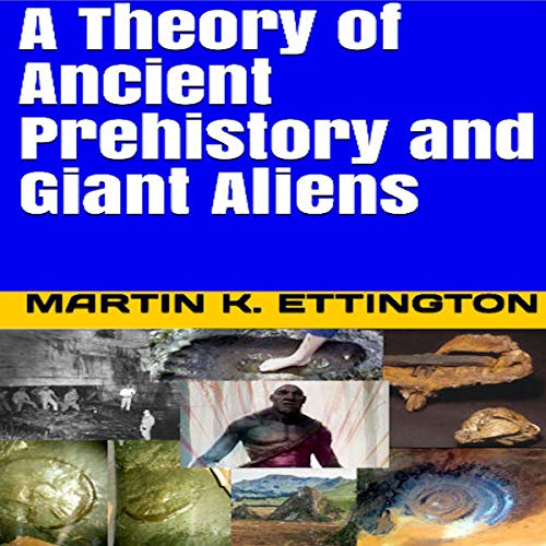 A Theory of Ancient Prehistory and Giant Aliens audiobook cover art