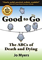 Good to Go - The ABCs of Death and Dying - The Ultimate Planning Guide for Baby Boomers and Their Parents 0979817803 Book Cover