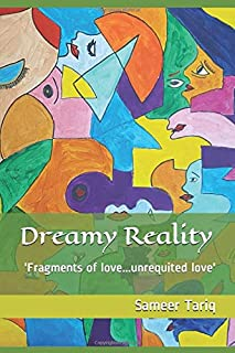 Dreamy Reality: Fragments of Love...Unrequited Love