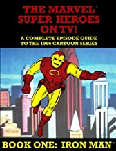 The Marvel Super Heroes On TV! Book One: IRON MAN: A Complete Episode Guide To The 1966 Grantray-Lawrence Cartoon Series (Volume 1)