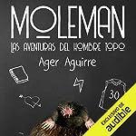 Moleman: Las aventuras del hombre topo [The Adventures of the Moleman] audiobook cover art