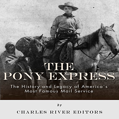 The Pony Express: The History and Legacy of America's Most Famous Mail Service audiobook cover art