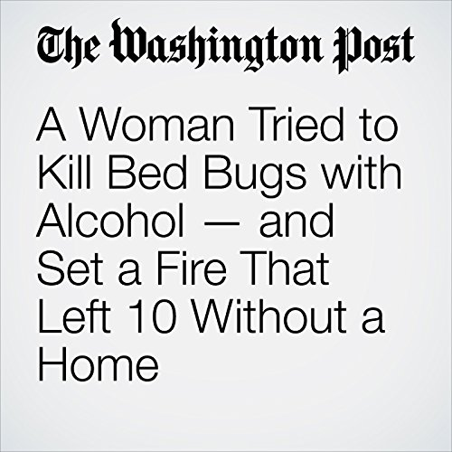 A Woman Tried to Kill Bed Bugs with Alcohol — and Set a Fire That Left 10 Without a Home copertina