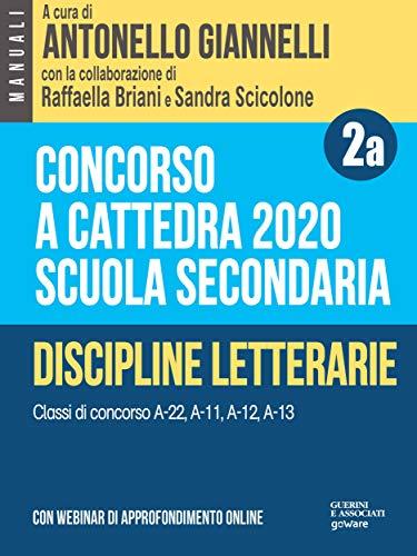 Concorso a cattedra 2020. Scuola secondaria - Vol. 2a. Discipline letterarie. Classi di concorso A-22, A-11, A-12, A-13