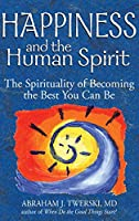 Happiness and the Human Spirit: The Spirituality of Becoming the Best You Can Be