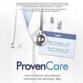 ProvenCare     How to Deliver Value-Based Healthcare the Geisinger Way              By:                                                                                                                                 Glenn D. Steele Jr.,                                                                                        David T. Feinberg                               Narrated by:                                                                                                                                 Scott R. Pollak                      Length: 6 hrs and 24 mins     6 ratings     Overall 4.5