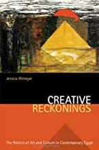 Creative Reckonings: The Politics of Art and Culture in Contemporary Egypt (Stanford Studies in Middle Eastern and Islamic Societies and Cultures)