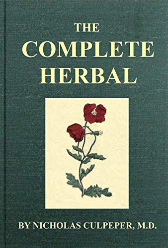 The Complete Herbal : To which is now added, upwards of one hundred additional herbs, with a display of their medicinal and occult qualities physically applied to the cure of all