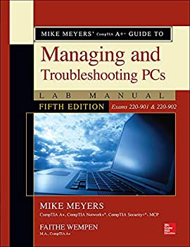 Mike Meyers  CompTIA A+ Guide to Managing and Troubleshooting PCs Lab Manual Fifth Edition  Exams 220-901 & 220-902