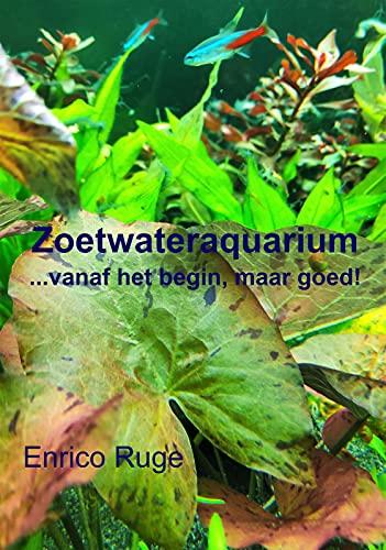 Zoetwateraquarium: ...vanaf het begin, maar goed! (Dutch Edition)