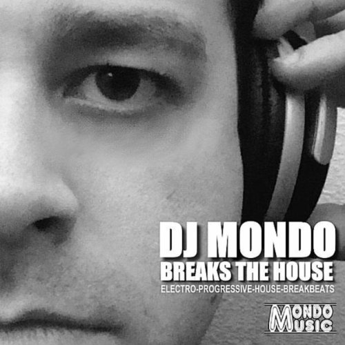 DJ Mondo Breaks the House-Electro, Progressive, House & Brea