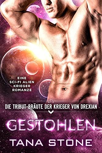 Gestohlen: Eine Science-Fiction Alien-Krieger Romanze (Die Tribut-Bräute der Krieger von Drexian 8)