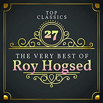 Top 27 Classics - The Very Best of Roy Hogsed
