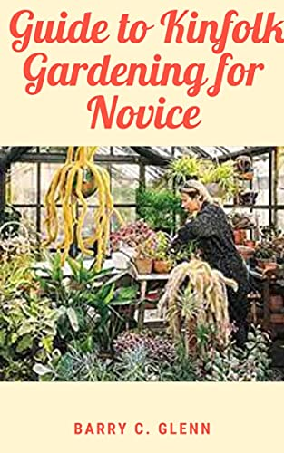 Guide to Kinfolk Gardening for Novice: Garden is a planned space, usually outdoors, set aside for the display, cultivation, or enjoyment of plants and other forms of nature (English Edition)