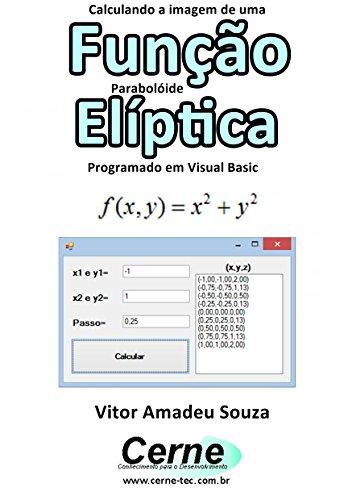 Calculando a imagem de uma Função Parabolóide Elíptica Programado em Visual Basic (Portuguese Edition)