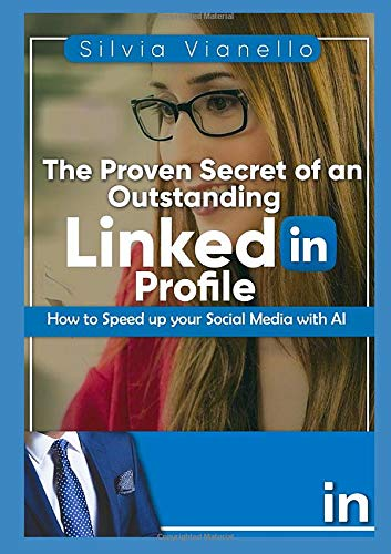 The Proven Secret of an Outstanding LinkedIn Profile: How to Speed Up Your Social Media with AI