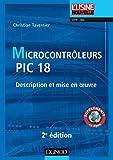 Microcontrôleurs PIC 18 - 2e 2d. : Description et mise en oeuvre (Electronique)