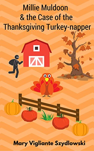 Book: Millie Muldoon & the Case of the Thanksgiving Turkey-napper (Millie Muldoon Mysteries Book 1) by Mary Vigliante Szydlowski