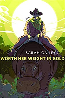 Worth Her Weight in Gold: A Tor.com Original (River of Teeth) by [Sarah Gailey]