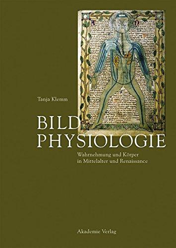 Bildphysiologie: Wahrnehmung und Körper in Mittelalter und Renaissance