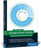 Google Data Studio: Professionelle Berichte und Dashboards erstellen - Sascha Kertzel