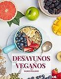 Desayunos Veganos: Sobre 100 Recetas Faciles de Realizar de Desayunos Deliciosos y Naturales