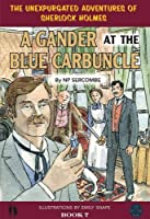 A Gander at the Blue Carbuncle (The Unexpurgated Adventures of Sherlock Holmes)