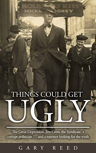 Things Could Get Ugly: The Great Depression, Jim Crow, the Syndicate, a corrupt politician … and a reporter (English Edition)