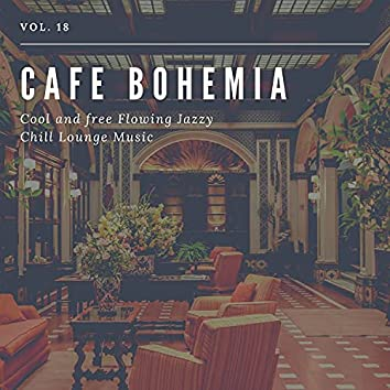 Cafe Bohemia - Cool And Free Flowing Jazzy Chill Lounge Music, Vol. 18