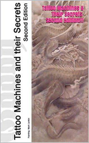 Tattoo Machines & Their Secrets Second edition!!! (English Edition)
