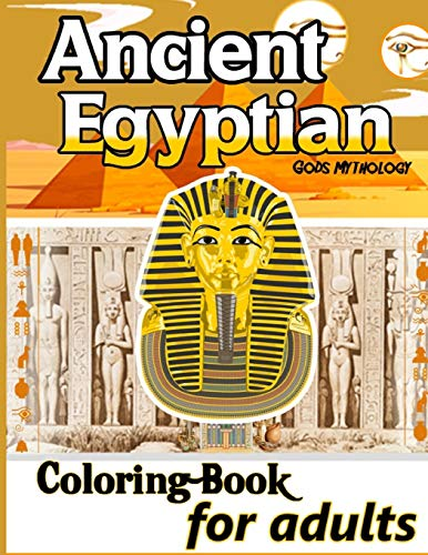 Ancient Egyptian Gods Mythology : Coloring Book for adults: | Decor Gods Egyptians History Mummy, Cleopatra tutankhamun , Pyramids Sphinx And the ... 60 Unique Pages to Color on Ancient Egypt
