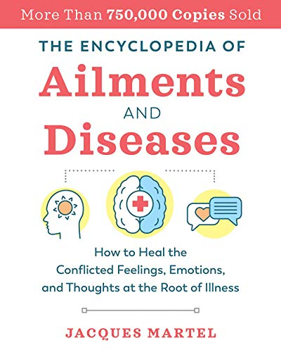 Compare Textbook Prices for The Encyclopedia of Ailments and Diseases: How to Heal the Conflicted Feelings, Emotions, and Thoughts at the Root of Illness 2nd Edition, New Edition of The Complete Dictionary of Ailments and Diseases Edition ISBN 9781644111895 by Martel, Jacques