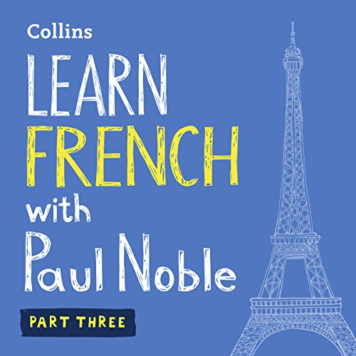 Learn French with Paul Noble     PART 3: French made easy with your personal language coach              By:                                                                                                                                 Paul Noble                               Narrated by:                                                                                                                                 Paul Noble                      Length: 6 hrs and 9 mins     387 ratings     Overall 4.8