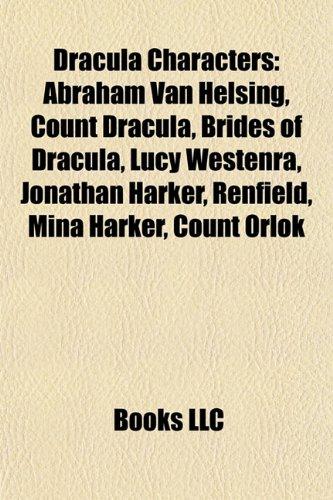 Dracula Characters: Abraham Van Helsing, Count Dracula, Brides of Dracula, Lucy Westenra, Jonathan Harker, Renfield, Mina Harker, Count Or