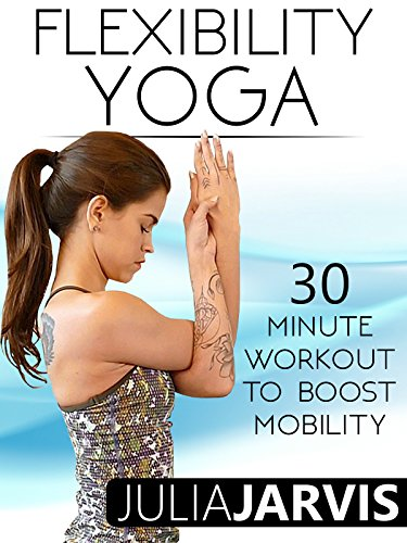 Flexibility Yoga 30 Minute Workout To Boost Mobility - Julia Jarvis