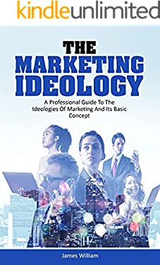 THE MARKETING IDEOLOGY: A Professional guide to the Ideologies of Marketing, and its Basics Concepts